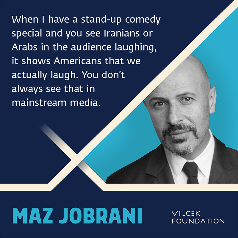 """Photograph of actor and comedian Maz Jobrani, with quote """"When I have a stand-up comedy special and you see Iranians or Arabs in the audience laughing, it shows Americans that we actually laugh. You don't always see that in mainstream media."""""""